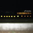 Scenes From a Train/Jeff Greinke