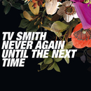 Never Again Until the Next Time/TV Smith