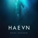 Eyes Closed/HAEVN