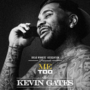 Me Too/Kevin Gates