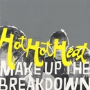 Make Up The Breakdown/Hot Hot Heat