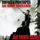 Sei Onde Tu Estás! (Ao Vivo 2001)/Xutos & Pontapés