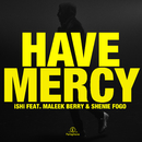 Have Mercy (feat. Maleek Berry & Shenie Fogo)/iSHi