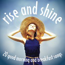 Rise and Shine: 20 Good Morning and Breakfast Songs/Various Artists