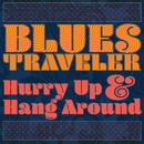 Hurry Up & Hang Around/Blues Traveler