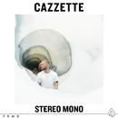 Stereo Mono/Cazzette