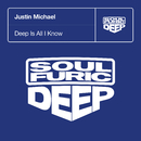 Deep Is All I Know/Justin Michael