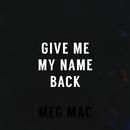 Give Me My Name Back/Meg Mac