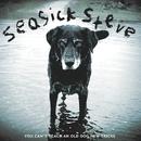 You Can't Teach An Old Dog New Tricks/Seasick Steve