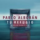 Tu refugio (Nueva versión)/Pablo Alboran