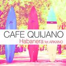Habanera (feat. Arkano)/Cafe Quijano
