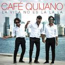 La vida no es La la la/Cafe Quijano