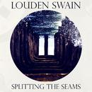 Splitting The Seams/Louden Swain