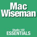 Mac Wiseman: Studio 102 Essentials/Mac Wiseman