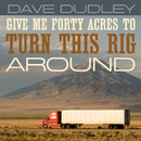 Give Me Forty Acres to Turn This Rig Around/Dave Dudley