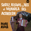 Shotiz, redovas y vals el monarca del acordeón/Pedro Ayala