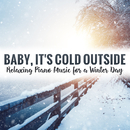 Baby, It's Cold Outside: Relaxing Piano Music for a Winter Day/Chris Ingham