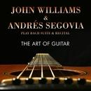 The Art of Guitar/John Williams & Andrés Segovia