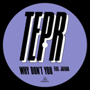 Why Don't You (feat. JAFAAR)/TEPR