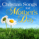 Christian Songs for Mother's Day/Various Artists