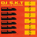 Lipstick & Perfume/DJ S.K.T