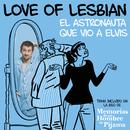 """El astronauta que vio a Elvis (De """"Memorias de un hombre en pijama"""")/Love Of Lesbian"""