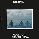 Now or Never Now (Radio Edit)/Metric