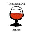 Bankiet/Jacek Kaczmarski