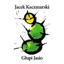 Glupi Jasio/Jacek Kaczmarski