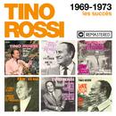 1969-1973 : Les succès (Remasterisé en 2018)/Tino Rossi