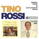Chantons l'amour / La vie commence à 60 ans (Remasterisé en 2018)/Tino Rossi