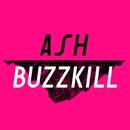 Buzzkill/ASH