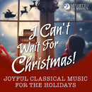 I Can't Wait for Christmas! (Joyful Classical Music for the Holidays)/Various Artists