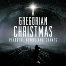 A Gregorian Christmas: Peaceful Hymns & Chants/Various Artists