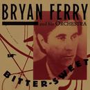 Bitter-Sweet/Bryan Ferry
