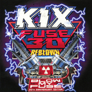 Fuse 30 Reblown (Blow My Fuse 30th Anniversary Special Edition)/Kix