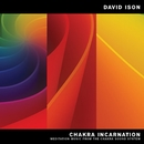 Chakra Incarnation: Meditation Music from the Chakra Sound System/David Ison