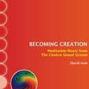Becoming Creation: Meditation Music from The Chakra Sound System/David Ison