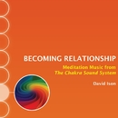 Becoming Relationship: Meditation Music from The Chakra Sound System/David Ison