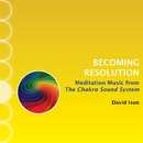 Becoming Resolution: Meditation Music from The Chakra Sound System/David Ison