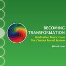 Becoming Transformation: Meditation Music from The Chakra Sound System/David Ison