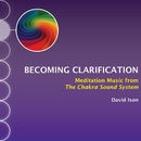 Becoming Clarification: Meditation Music from The Chakra Sound System/David Ison