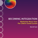 Becoming Integration: Meditation Music from The Chakra Sound System/David Ison