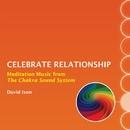 Celebrate Relationship: Meditation Music from The Chakra Sound System/David Ison