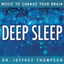 Music To Change Your Brain: Deep Sleep/Dr. Jeffrey Thompson