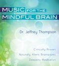 Music For The Mindful Brain/Dr. Jeffrey Thompson