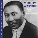 The Essential Blue Archive: I Can't Be Satisfied/Muddy Waters