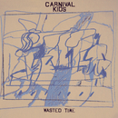 Wasted Time/Carnival Kids