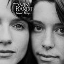 Seven Days/Twin Bandit