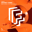 Big Love To The Bass/Swanky Tunes